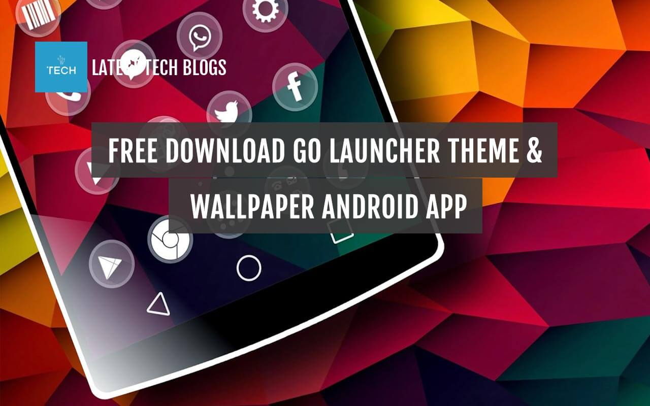 Free Download GO Launcher Theme Wallpaper Android App Latest