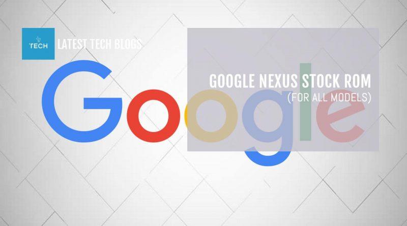 Google Nexus Stock Rom for all models