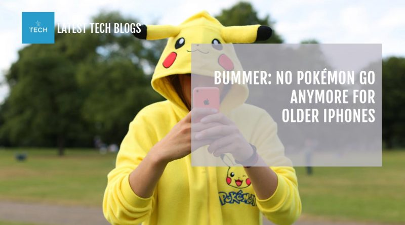 Bummer: No Pokémon Go anymore for older iPhones